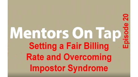 Mentors On Tap – Episode 20 – Setting a Fair Billing Rate and Overcoming Impostor Syndrome