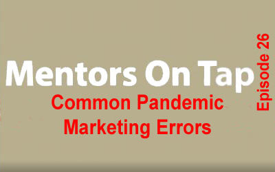 Mentors On Tap – Episode 26 – Common Pandemic Marketing Errors