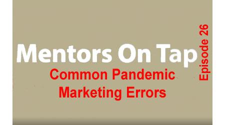Mentors On Tap – Episode 26 – Common Pandemic Marketing Errors