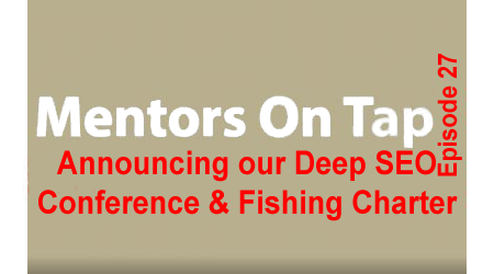 Mentors On Tap – Episode 27 – Announcing DeepSEO Conference and Fishing Charter