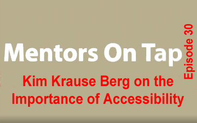 Mentors On Tap, Episode #30, Kim Krause Berg on Accessibility