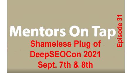Mentors On Tap, Episode #31, A Shameless Plug of DeepSEOCon 2021